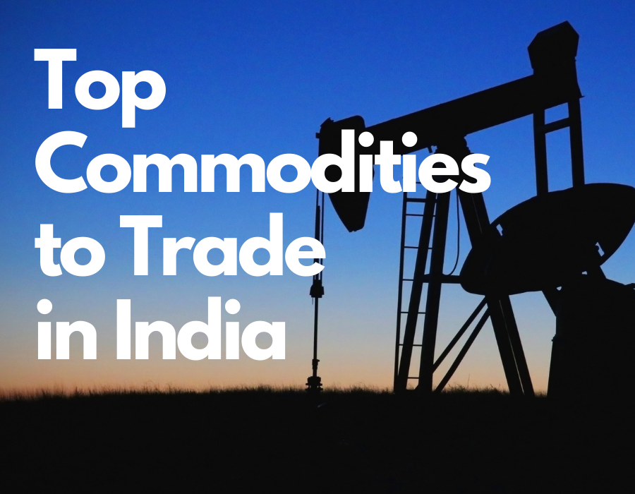 Top Commodities to Trade in India